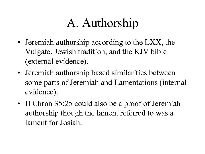 A. Authorship • Jeremiah authorship according to the LXX, the Vulgate, Jewish tradition, and
