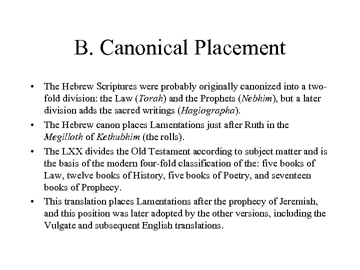 B. Canonical Placement • The Hebrew Scriptures were probably originally canonized into a twofold