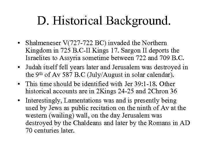 D. Historical Background. • Shalmeneser V(727 -722 BC) invaded the Northern Kingdom in 725