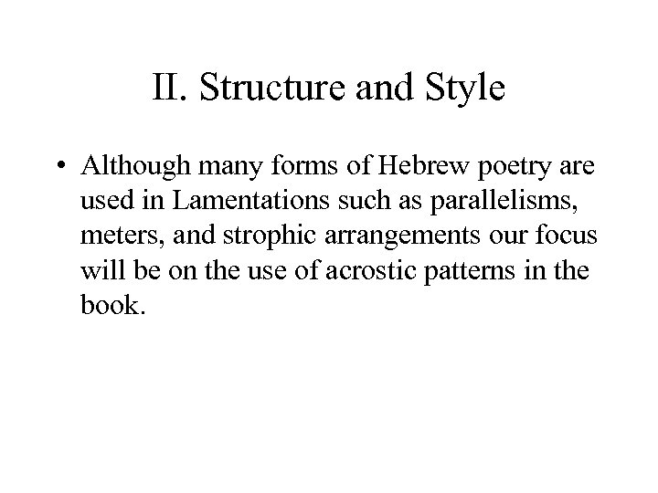 II. Structure and Style • Although many forms of Hebrew poetry are used in