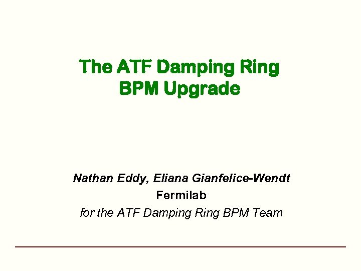 The ATF Damping Ring BPM Upgrade Nathan Eddy, Eliana Gianfelice-Wendt Fermilab for the ATF