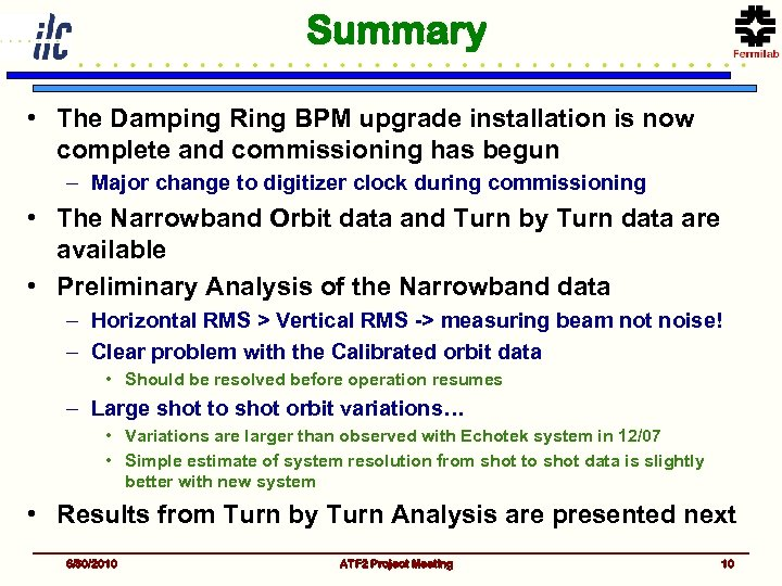 Summary • The Damping Ring BPM upgrade installation is now complete and commissioning has