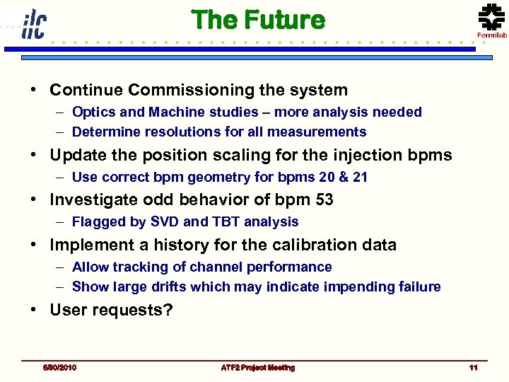The Future • Continue Commissioning the system – Optics and Machine studies – more