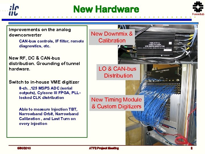 New Hardware Improvements on the analog downconverter CAN-bus controls, IF filter, remote diagnostics, etc.