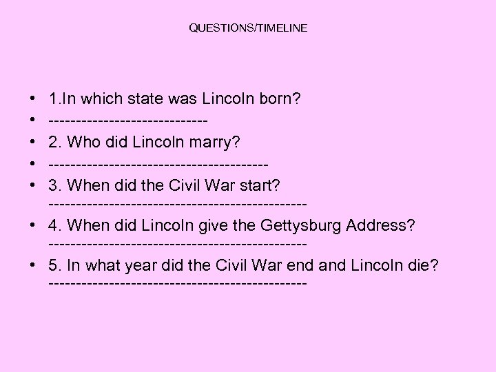 QUESTIONS/TIMELINE • • • 1. In which state was Lincoln born? --------------2. Who did