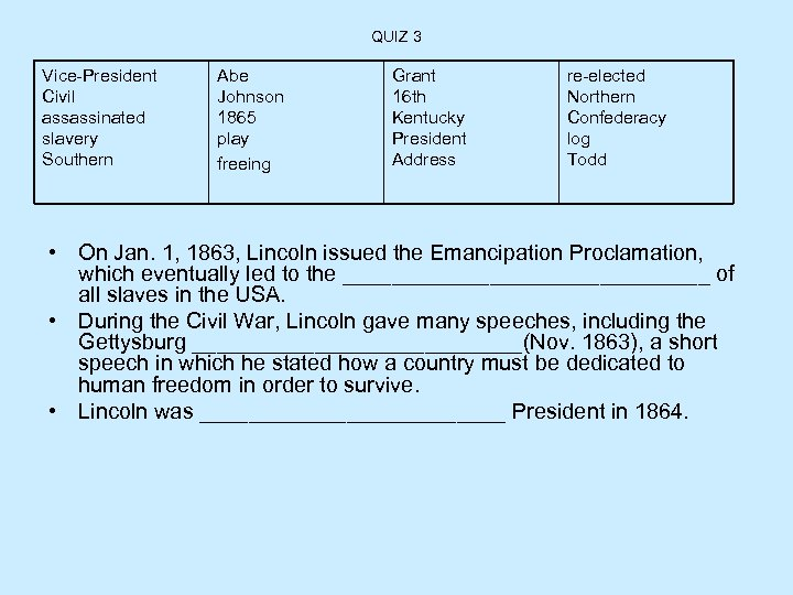 QUIZ 3 Vice-President Civil assassinated slavery Southern Abe Johnson 1865 play freeing Grant 16