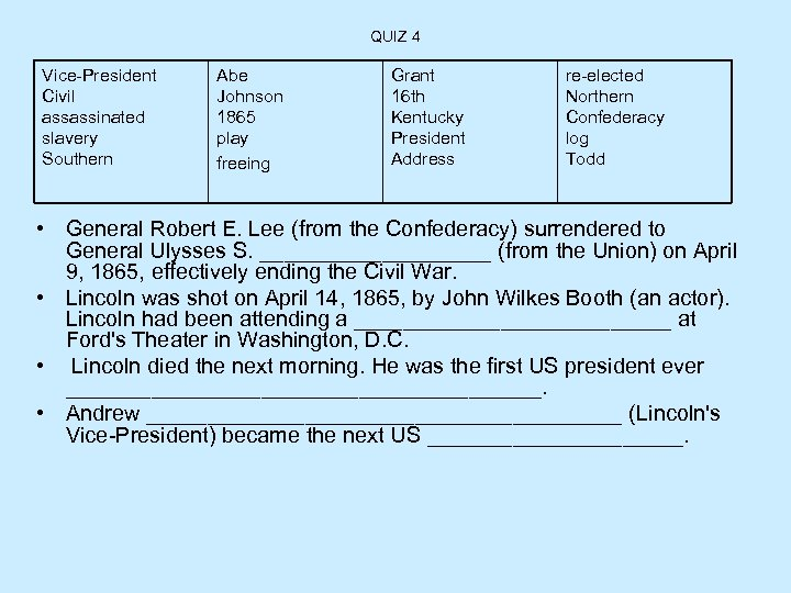 QUIZ 4 Vice-President Civil assassinated slavery Southern Abe Johnson 1865 play freeing Grant 16