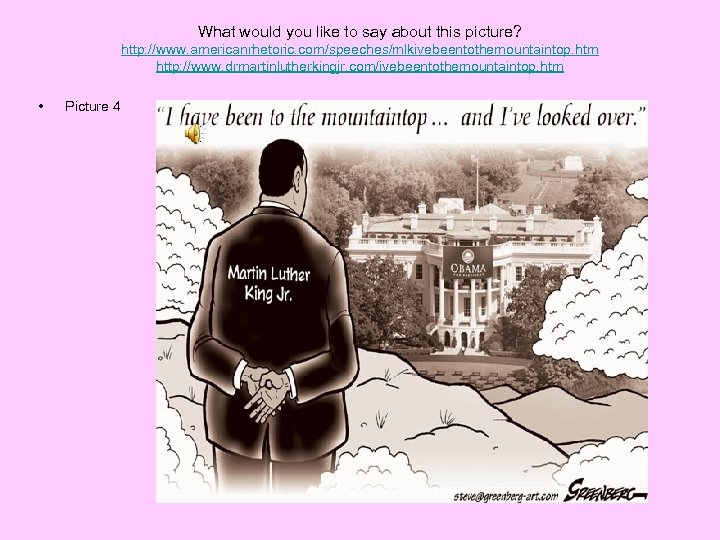 What would you like to say about this picture? http: //www. americanrhetoric. com/speeches/mlkivebeentothemountaintop. htm