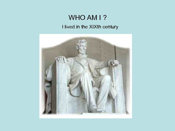 WHO AM I ? I lived in the XIXth century