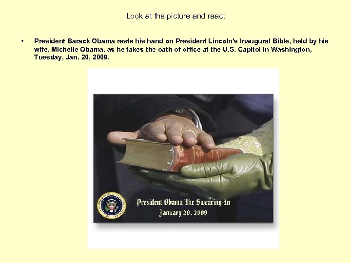 Look at the picture and react • President Barack Obama rests his hand on