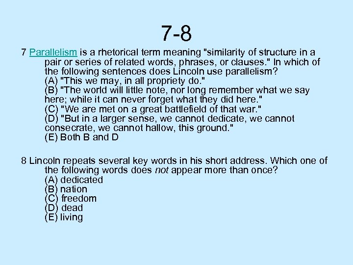 7 -8 7 Parallelism is a rhetorical term meaning