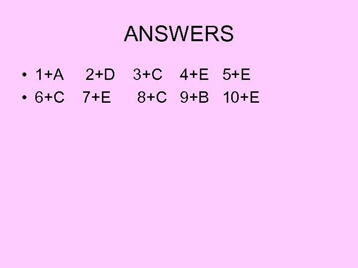 ANSWERS • 1+A 2+D 3+C 4+E 5+E • 6+C 7+E 8+C 9+B 10+E
