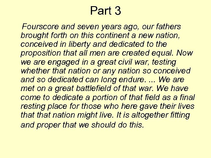 Part 3 Fourscore and seven years ago, our fathers brought forth on this continent