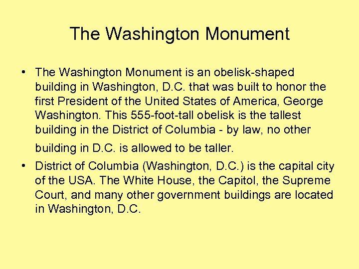 The Washington Monument • The Washington Monument is an obelisk-shaped building in Washington, D.