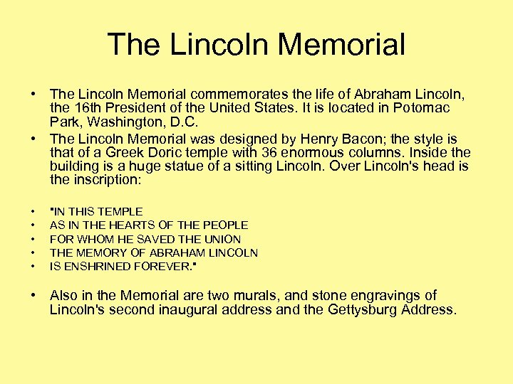 The Lincoln Memorial • The Lincoln Memorial commemorates the life of Abraham Lincoln, the