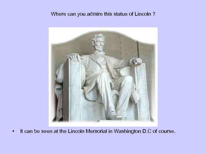 Where can you admire this statue of Lincoln ? • It can be seen