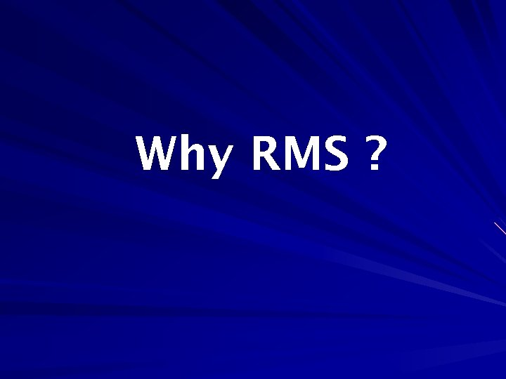 Why RMS ?
