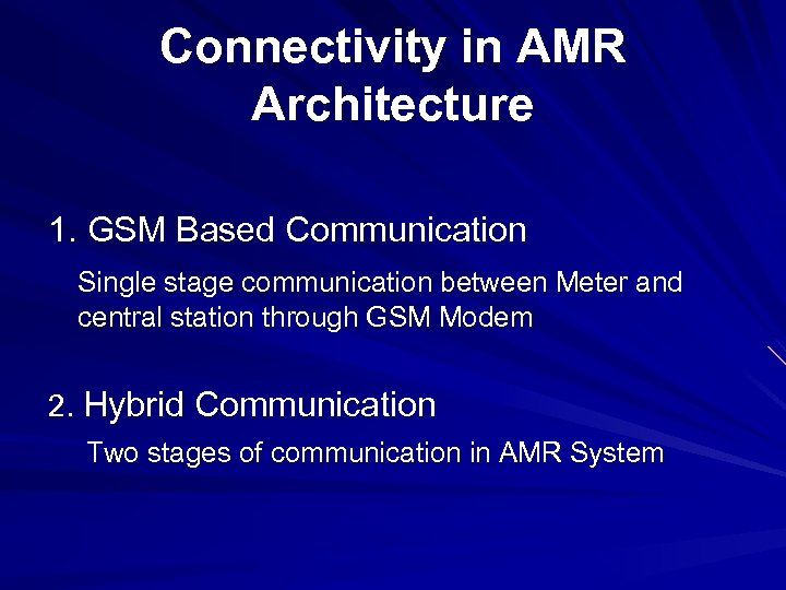 Connectivity in AMR Architecture 1. GSM Based Communication Single stage communication between Meter and