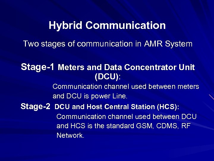 Hybrid Communication Two stages of communication in AMR System Stage-1 Meters and Data Concentrator