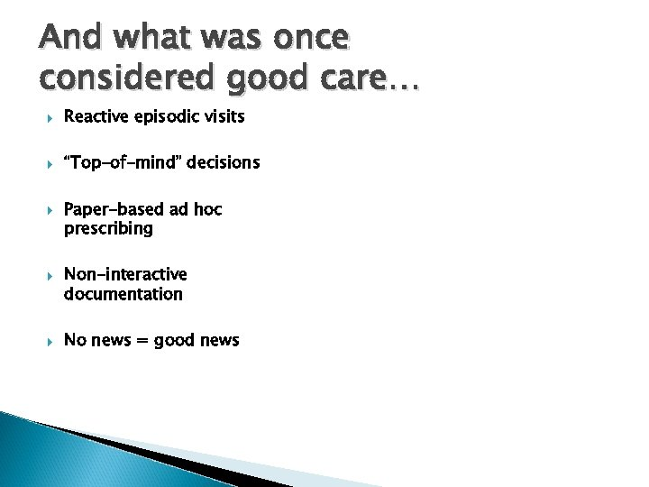 """And what was once considered good care… Reactive episodic visits """"Top-of-mind"""" decisions Paper-based ad"""