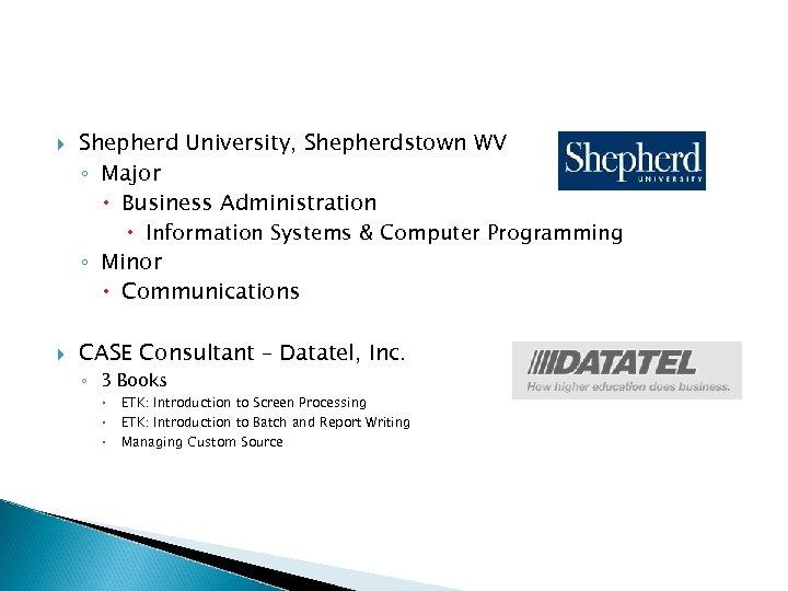 Shepherd University, Shepherdstown WV ◦ Major Business Administration Information Systems & Computer Programming