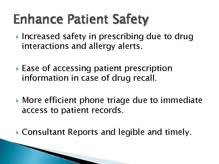 Enhance Patient Safety Increased safety in prescribing due to drug interactions and allergy alerts.
