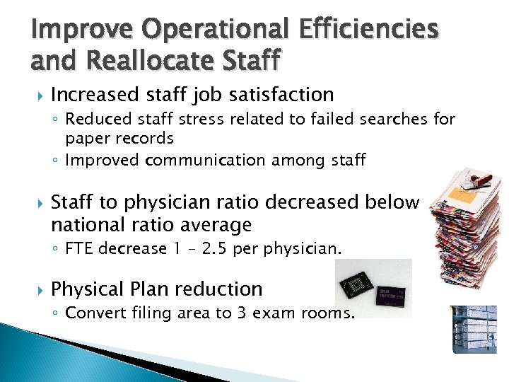 Improve Operational Efficiencies and Reallocate Staff Increased staff job satisfaction ◦ Reduced staff stress