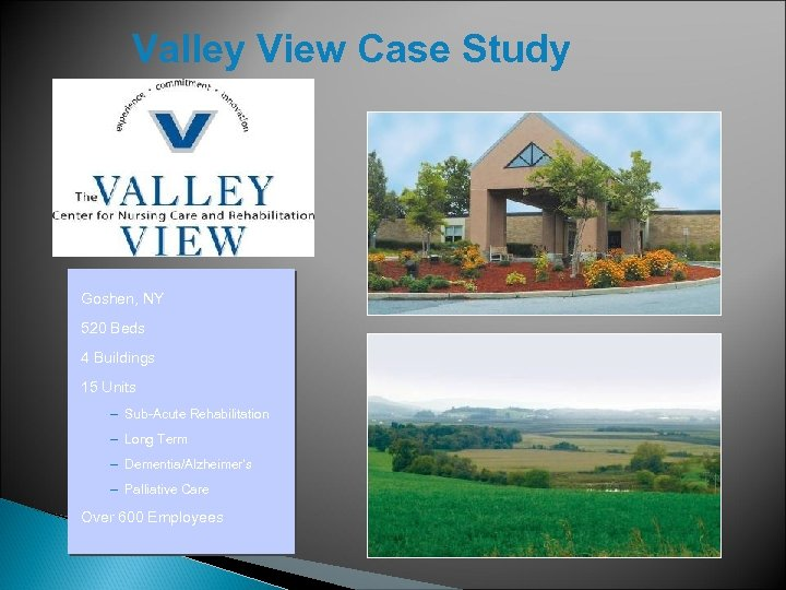 Valley View Case Study Goshen, NY 520 Beds 4 Buildings 15 Units – Sub-Acute