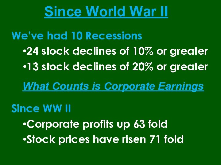 Since World War II We've had 10 Recessions • 24 stock declines of 10%