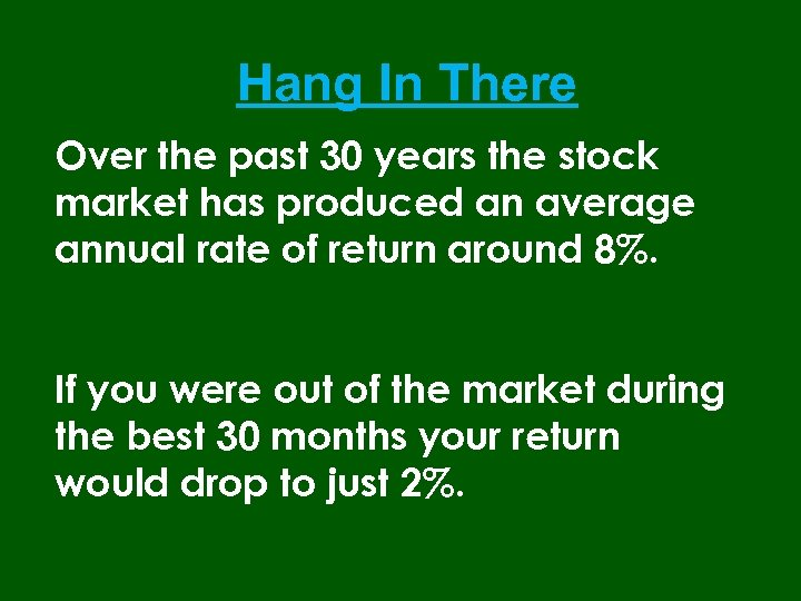 Hang In There Over the past 30 years the stock market has produced an