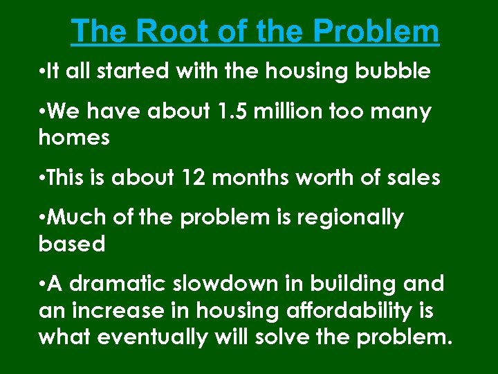 The Root of the Problem • It all started with the housing bubble •