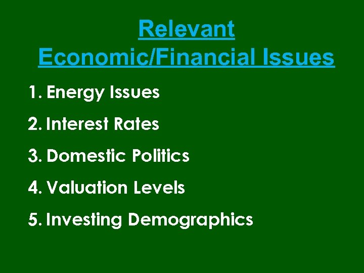 Relevant Economic/Financial Issues 1. Energy Issues 2. Interest Rates 3. Domestic Politics 4. Valuation