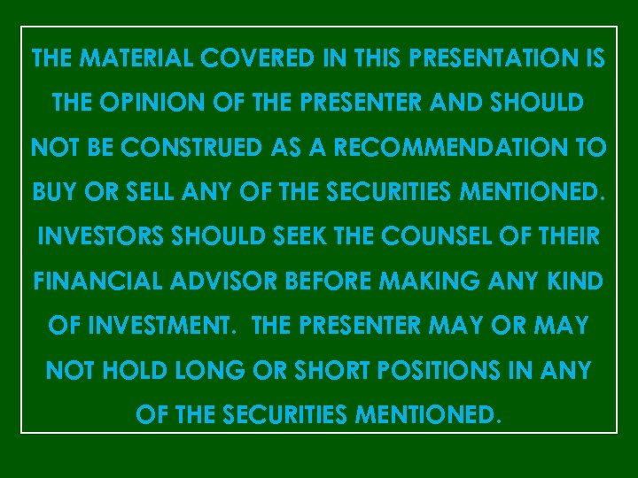 THE MATERIAL COVERED IN THIS PRESENTATION IS THE OPINION OF THE PRESENTER AND SHOULD