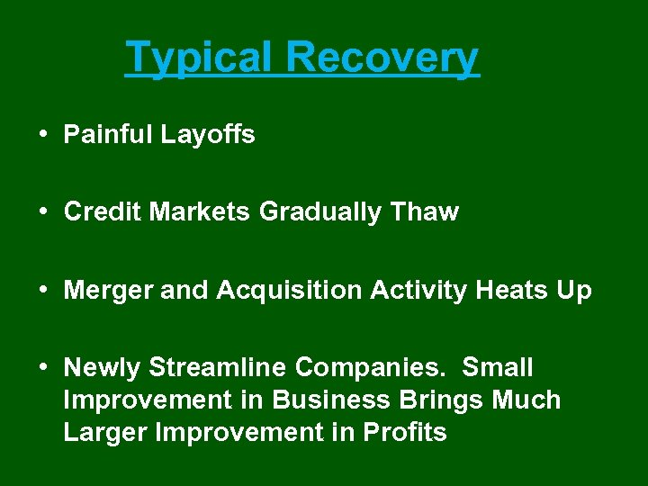 Typical Recovery • Painful Layoffs • Credit Markets Gradually Thaw • Merger and Acquisition
