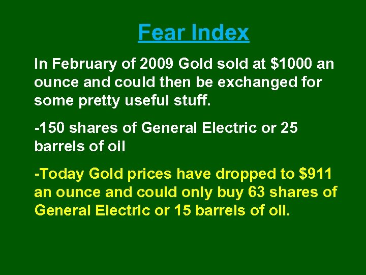 Fear Index In February of 2009 Gold sold at $1000 an ounce and could