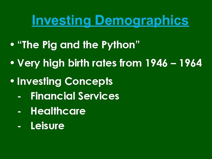 "Investing Demographics • ""The Pig and the Python"" • Very high birth rates from"