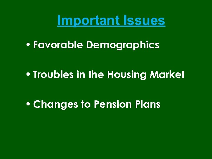 Important Issues • Favorable Demographics • Troubles in the Housing Market • Changes to