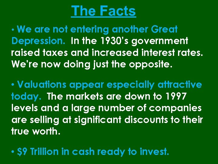 The Facts • We are not entering another Great Depression. In the 1930's government