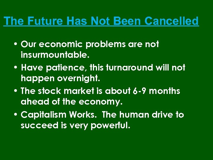 The Future Has Not Been Cancelled • Our economic problems are not insurmountable. •