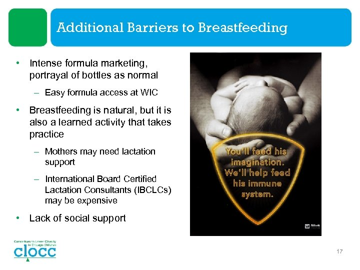 Additional Barriers to Breastfeeding • Intense formula marketing, portrayal of bottles as normal –