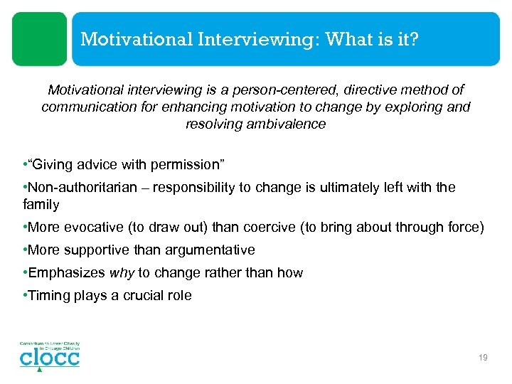 Motivational Interviewing: What is it? Motivational interviewing is a person-centered, directive method of communication