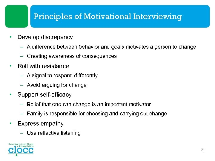 Principles of Motivational Interviewing • Develop discrepancy – A difference between behavior and goals