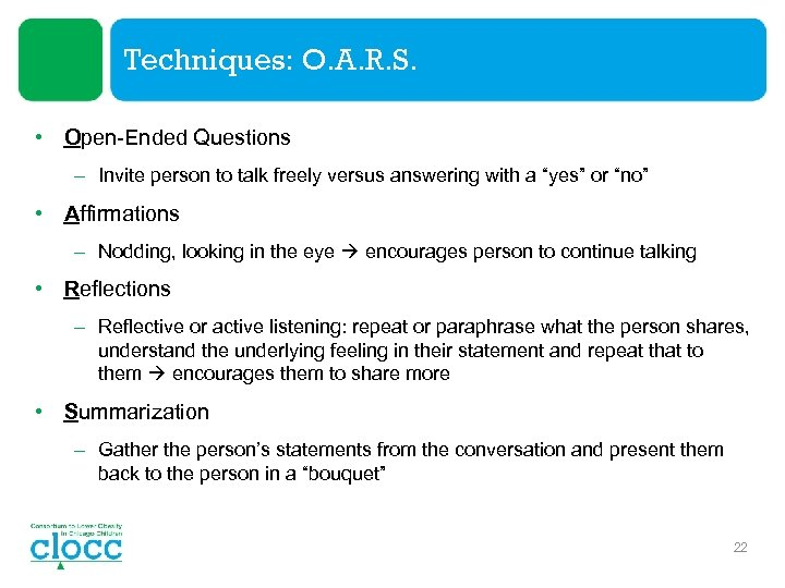 Techniques: O. A. R. S. • Open-Ended Questions – Invite person to talk freely