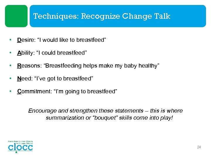 """Techniques: Recognize Change Talk • Desire: """"I would like to breastfeed"""" • Ability: """"I"""