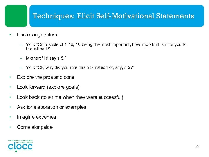 """Techniques: Elicit Self-Motivational Statements • Use change rulers – You: """"On a scale of"""