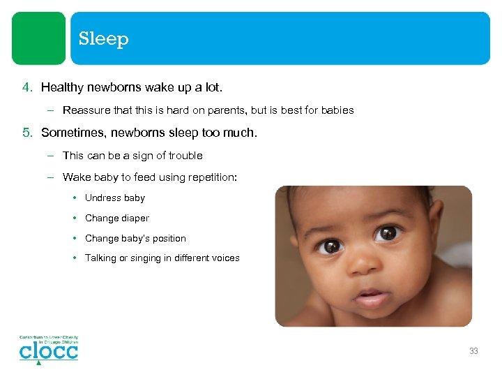 Sleep 4. Healthy newborns wake up a lot. – Reassure that this is hard