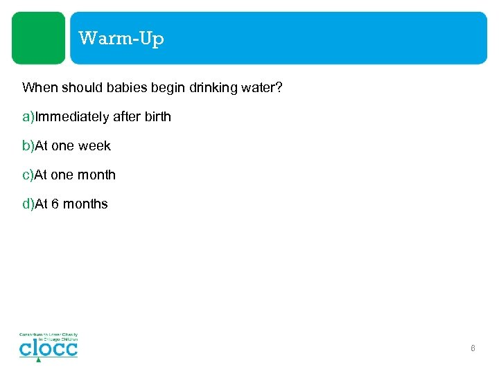 Warm-Up When should babies begin drinking water? a)Immediately after birth b)At one week c)At