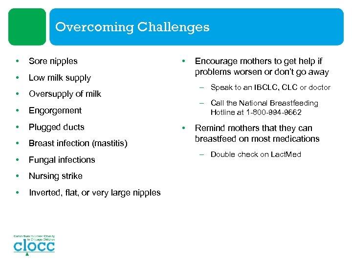 Overcoming Challenges • Sore nipples • Low milk supply • Oversupply of milk •