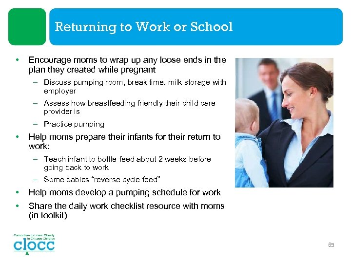 Returning to Work or School • Encourage moms to wrap up any loose ends