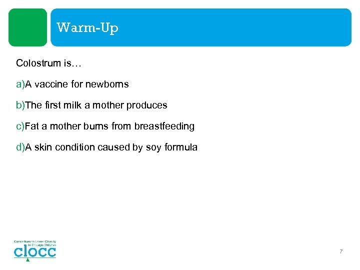 Warm-Up Colostrum is… a)A vaccine for newborns b)The first milk a mother produces c)Fat